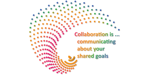 Collaboration is communicating about your shared goals